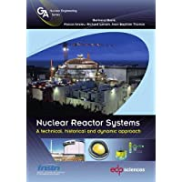 Nuclear Reactor Systems : A Technical, Historical and Dynamic Approach