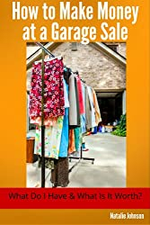 How To Make Money At A Garage Sale: What Do I Have & What Is It Worth? (Garage Sale Book, Work From Home) (English Edition)