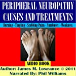 Peripheral Neuropathy Causes and Treatments: Conditions of Nerve Pain and Dysfunction | James M. Lowrance