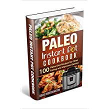 Paleo Instant Pot Cookbook: 100 Paleo Diet Recipes For Clean Eating and Improved Satiety