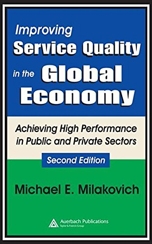 Improving Service Quality in the Global Economy: Achieving High Performance in Public and Private Sectors, Second Edition 2nd edition by Milakovich, Michael published by Auerbach Publications [ Hardcover ]