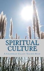 Spiritual Culture: A Channeled Galaxy Teacher Book