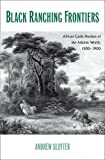 Black Ranching Frontiers : African Cattle Herders of the Atlantic World, 1500-1900, Sluyter, Andrew, 0300179928