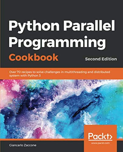 Book cover of Python Parallel Programming Cookbook: Over 70 recipes to solve challenges in multithreading and distributed system with Python 3 by Giancarlo Zaccone