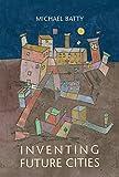 Inventing Future Cities (The MIT Press)