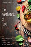 img - for The Aesthetics of Food: The Philosophical Debate About What We Eat and Drink book / textbook / text book