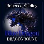 Blue Dragon: Dragonbound. Book 1 | Rebecca Shelley
