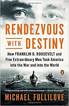 Book Rendezvous with Destiny: How Franklin D. Roosevelt and Five Extraordinary Men Took America Into the War and Into the World