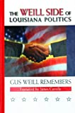 img - for The Weill Side of Louisiana Politics; Gus Weill Remembers book / textbook / text book