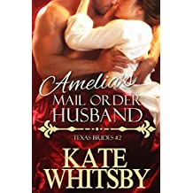 Amelia's Mail Order Husband - A Clean Historical Mail Order Bride Story (Texas Brides Book 2)