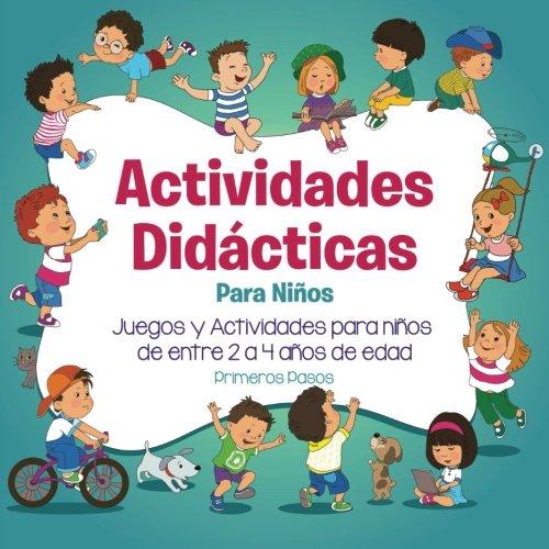 Actividades Didacticas Para Niños: Juegos y Actividades para niños  de entre 2 a 4 años de edad (Spanish Edition) [Primeros Pasos] (Tapa Blanda)