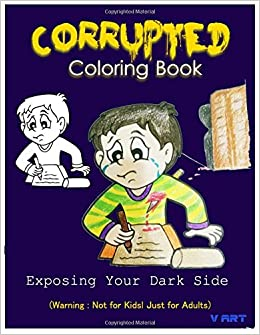 Amazon Corrupted Coloring Book Corruptions Dark Sense Of Humor That Adults Can Easily Appreciate Volume 2 9781532919701 V Art