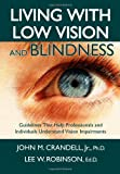 Living with low vision and Blindness : Guidelines That Help Professionals and Individuals Understand Vision Impairments, Crandell, John M. and Robinson, Lee W., 0398077428