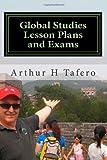 Global Studies Lesson Plans and Exams, Arthur H. Tafero, 1492287784