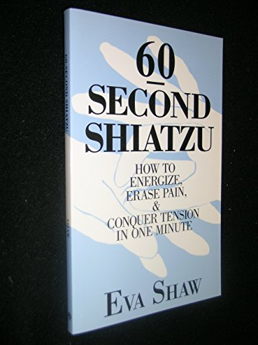 60-Second Shiatzu: How to Energize, Erase Pain and Conquer Tension in One Minute