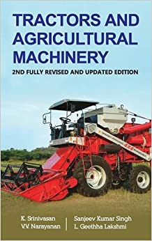 Tractors And Agricultural Machinery: 2nd Fully Revised And Updated Edition por Srinivasan