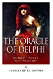 The Oracle of Delphi: The Ancient World's Most Famous Seer