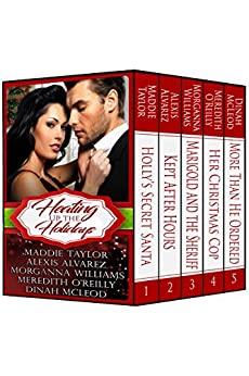 Heating Up the Holidays by [Taylor, Maddie, Alvarez, Alexis, Williams, Morganna, O'Reilly, Meredith, McLeod, Dinah]