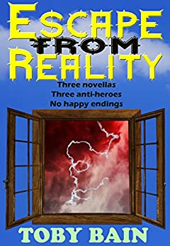 Escape From Reality: The Anti-hero Trilogy by [Bain, Toby]