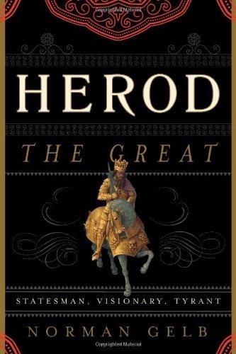 Herod the Great: Statesman, Visionary, Tyrant