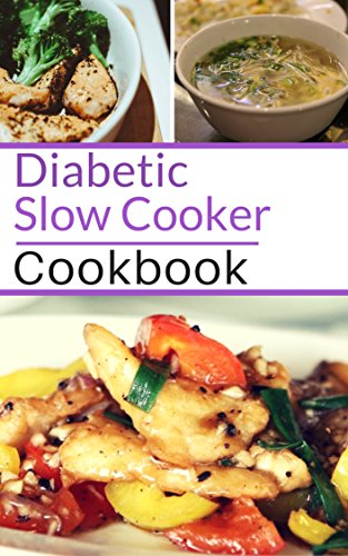 Diabetic Slow Cooker Cookbook: Healthy Diabetic Friendly Slow Cooker Recipes You Can Easily Make! (Diabetic Diet Book 1) by Michelle Carter