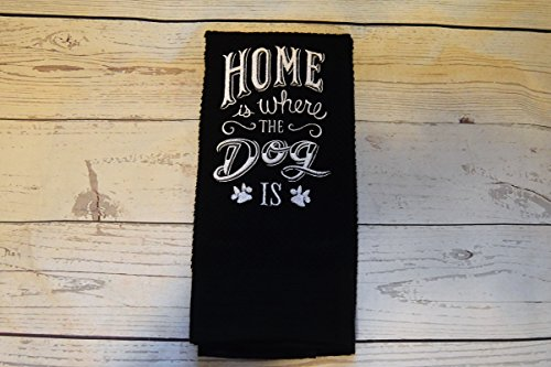 Embroidery Kitchen Towel Home is where the Dog is
