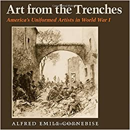 Art from the Trenches: America's Uniformed Artists in World War I (Williams-Ford Texas A&M University Military History Series) by Alfred Emile Cornebise (2015-02-19)