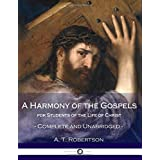 A Harmony of the Gospels, for Students of the Life of Christ: Complete and Unabridged
