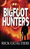 Bigfoot Hunters, Rick Gualtieri, 1940415039