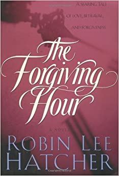 The Forgiving Hour by Robin Lee Hatcher (1999-04-20)