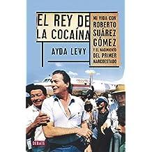 Rey de la cocaína: Mi vida con Roberto Suárez Gómez y el nacimiento del primer narcoestado