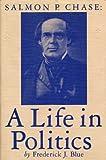 Salmon P. Chase, Frederick J. Blue, 0873383400