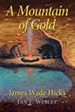 A Mountain of Gold, James Wade Hicks and Ian W. Firestone, 1940670020