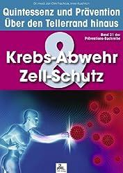 Krebs-Abwehr & Zell-Schutz: Quintessenz und Prävention: Über den Tellerrand hinaus