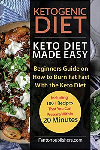 Ketogenic Diet: Keto Diet Made Easy: Beginners Guide on How to Burn Fat Fast With the Keto Diet (Including 100+ Recipes That You Can Prepare Within 20 Minutes) (Ace Keto)