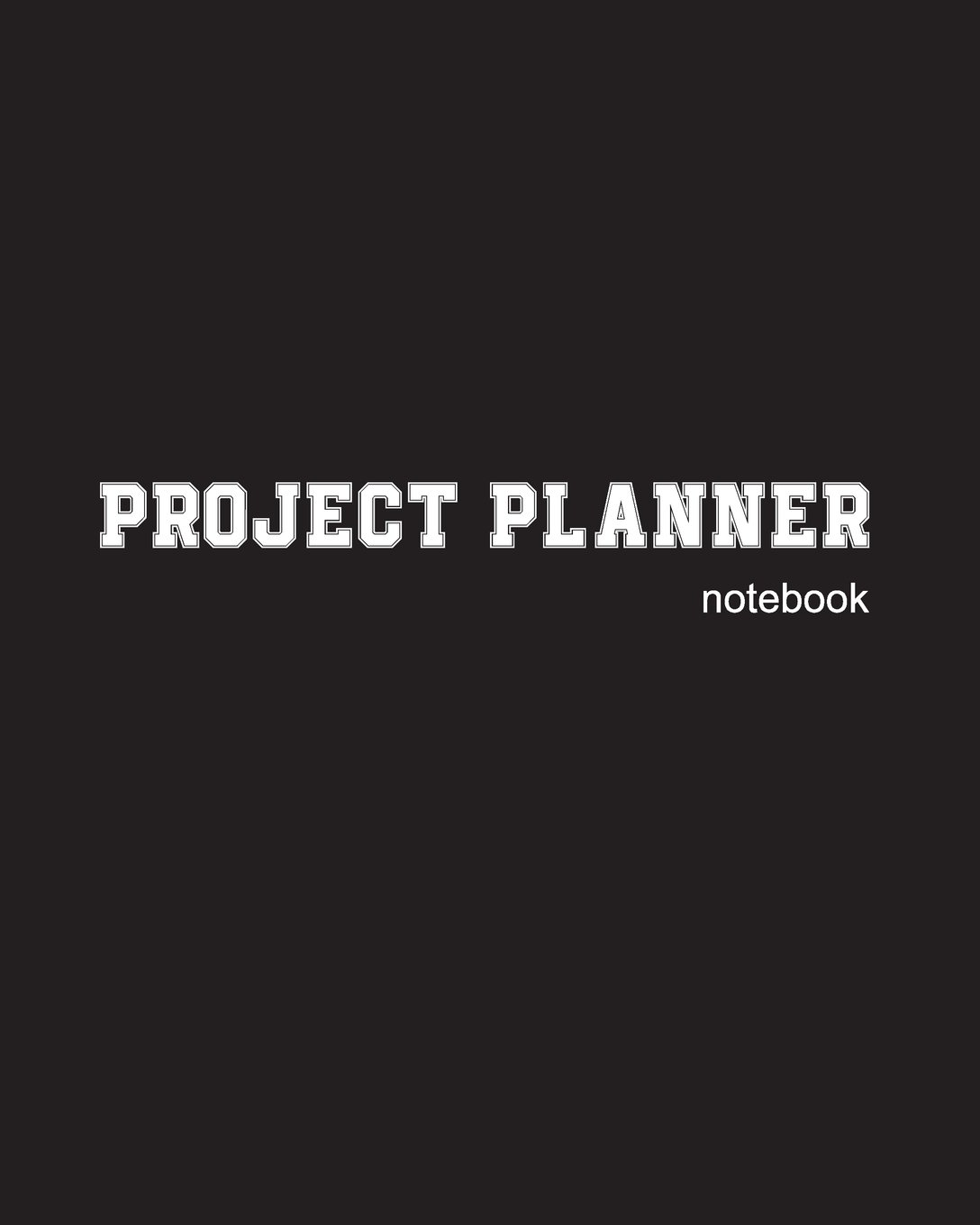 Project Planner Notebook: Project Management Forms Project Management Workbook Project Planner Notebook Organize Notes To Do Ideas Follow Up Black Cover