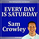 Every Day Is Saturday | Sam Crowley