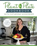 Plant to Plate Cookbook With Catherine Niggemeier