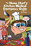 The Home Chef's Kitchen Medical Emergency Guide, Jack Sholl, 1477288627