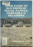 Tour Guide to Old Forts of Texas, Kansas, Nebraska, Oklahoma, Herbert M. Hart, 0871085836