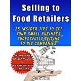 Selling to Food Retailers: 25 Insider Tips to Get Your Small Business Successfully Selling to Big Companies