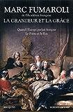 La grandeur et la grâce : Quand l'Europe parlait français ; Le poète et le roi