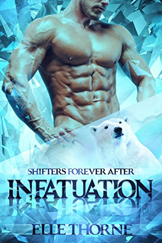 Infatuation: Shifters Forever Worlds (Shifters Forever After Book 6) by [Thorne, Elle]