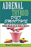 img - for Adrenal Thyroid Diet Smoothie:: Recipes to help Fight against Overweight, Brain Fog, Hormonal Imbalance and live a healthy lifestyle. book / textbook / text book