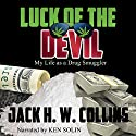 Luck of the Devil: My Life as a Drug Smuggler Audiobook by Jack H.W. Collins Narrated by Ken Solin