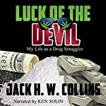 Luck of the Devil: My Life as a Drug Smuggler | Jack H.W. Collins
