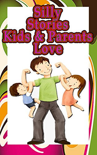 Silly Stories Kids & Parents Love: 15 Creative & Funny Short Stories