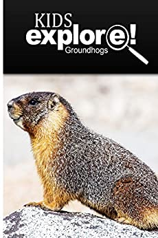 Groundhogs - Kids Explore: Animal books nonfiction - books ages 5-6 by [EXPLORE!, KIDS]