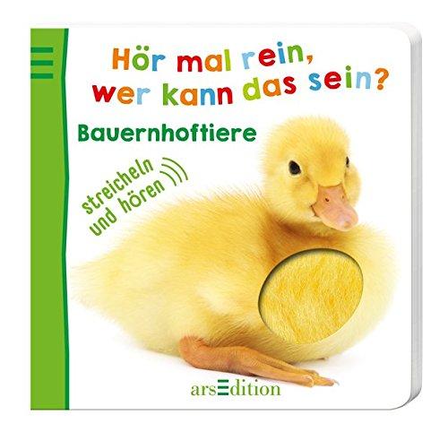Hör mal rein, wer kann das sein? - Bauernhoftiere (Foto-Streichel-Soundbuch) Pappbilderbuch – 3. September 2015 ARS EDITION Hör mal rein 3845811897 131189