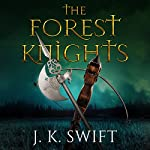 The Forest Knights Box Set | J. K. Swift